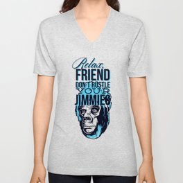 Relax Friend Don't Rustle Your Jimmies Unisex V-Neck