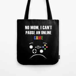 No mom, I can't pasue an online game Tote Bag