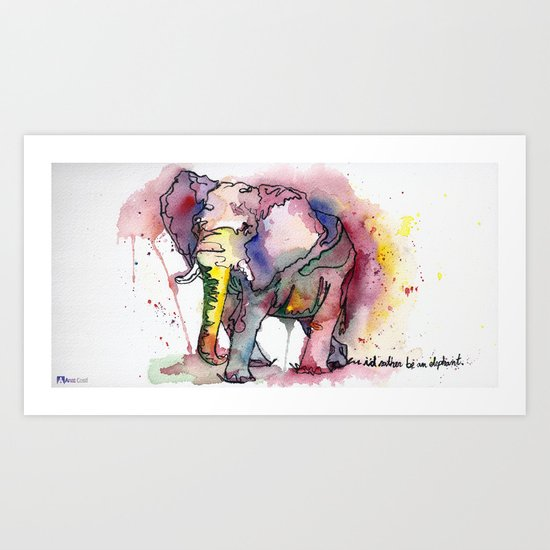I'd rather be an elephant Art Print