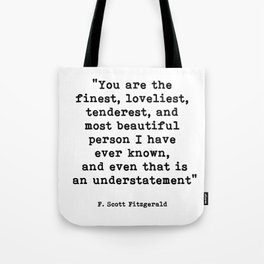 You are the finest, F. Scott Fitzgerald Quote Tote Bag
