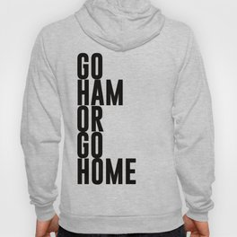 Go Ham Or Go Home Hoody