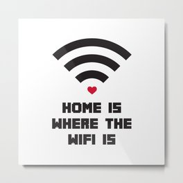 Home Where WiFi Is Funny Quote Metal Print