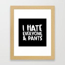 I Hate Everyone & Pants Framed Art Print