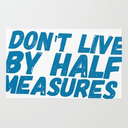 Don't Live By Half Measures Rug