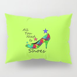 All You Need Is Shoes Green #fashion Pillow Sham