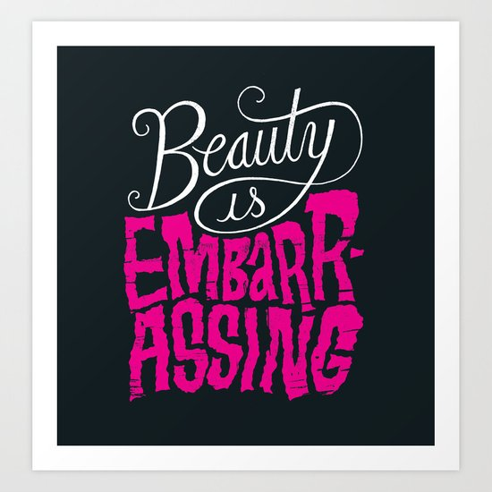 Beauty is Embarrassing  Art Print