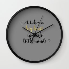 It Takes a Big Heart to Teach Little Minds Wall Clock