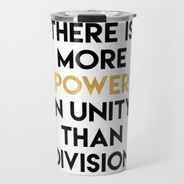 THERE IS MORE POWER IN UNITY THAN DIVISION Travel Mug