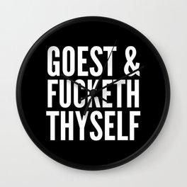 GOEST AND FUCKETH THYSELF (Black & White) Wall Clock