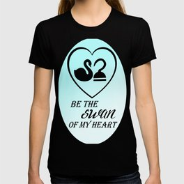 Be the swan of my heart T-shirt