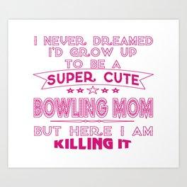 SUPER CUTE A BOWLING MOM Art Print