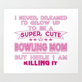 SUPER CUTE A BOWLING MOM Art Print