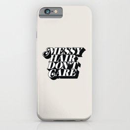 Messy Hair Don't Care iPhone Case