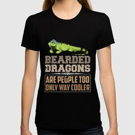 Bearded Dragon | Lizards are People Too Only Cooler T-shirt