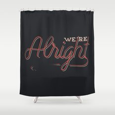 We're Alright Shower Curtain
