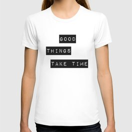 Good Thing Take Time T-shirt