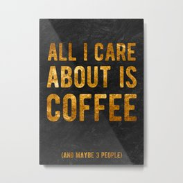all i care [ coffee ] Metal Print