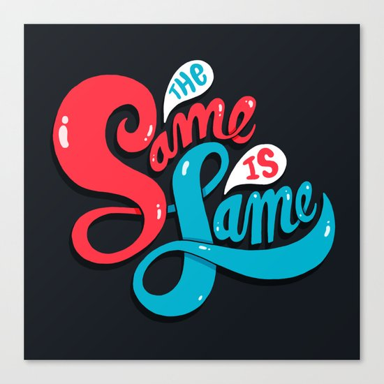 The Same is Lame Canvas Print