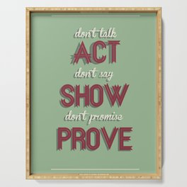Motivational, inspiring Quote, ACT - SHOW - PROVE, inspiration, motivational Serving Tray