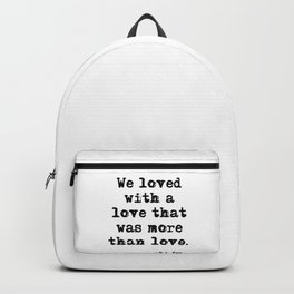 We loved with a love that was more than love Backpack