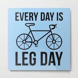Every Day Is Leg Day Metal Print