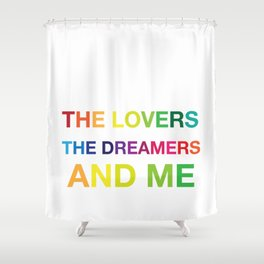 The Lovers, The Dreamers, and Me Shower Curtain