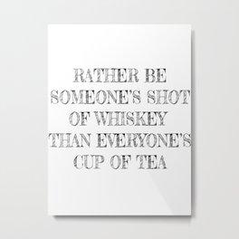 Someone's Shot of Whiskey Metal Print