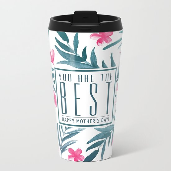 You are the best, Happy Mothers's Day! Metal Travel Mug