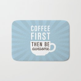 Coffee First Then Be Awesome Bath Mat