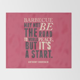 Chef Anthony Bourdain quote, barbecue, road to world peace, food, kitchen, foodporn, travel, cooking Throw Blanket