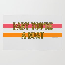 Baby You're a Boat Rug