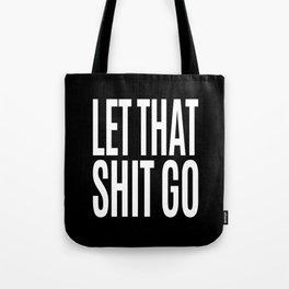 Let That Shit Go (Black & White) Tote Bag