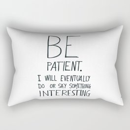 Be patient. Rectangular Pillow