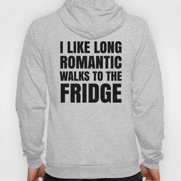 I LIKE LONG ROMANTIC WALKS TO THE FRIDGE Hoody