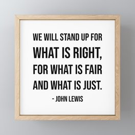 We will stand up for what is right, for what is fair and what is just - John Lewis quote Framed Mini Art Print