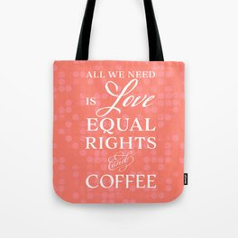 Love, Equal Rights, and Coffee (Colored) Tote Bag