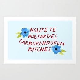 Nolite te bastardes carborundorum -- donation Art Print