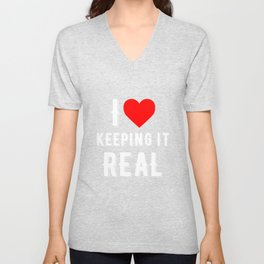 I Love Keeping It Real Be Yourself Keepin' It Unisex V-Neck