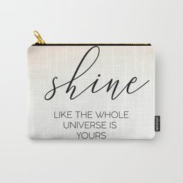 Shine Like The Whole Universe Is Yours Carry-All Pouch
