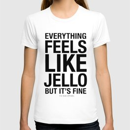 everything feels like jello but its fine brother T-shirt