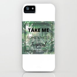 Take Me Somewhere Tropical iPhone Case
