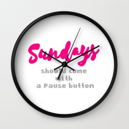 Sundays should come with a Pause button Wall Clock