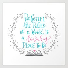 Between The Pages of A Book is a Lovely Place to Be Art Print