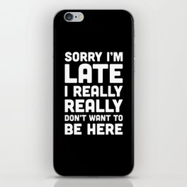 Don't Want To Be Here Funny Quote iPhone Skin