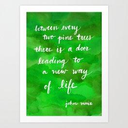 between every two pines - john muir Art Print