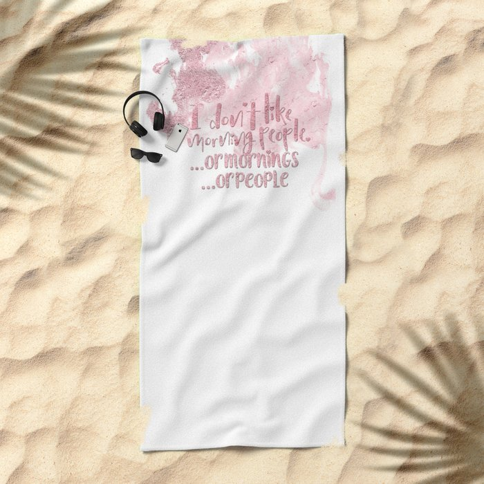 I dont like morning people, or  mornings, or people - pink for girls Beach Towel