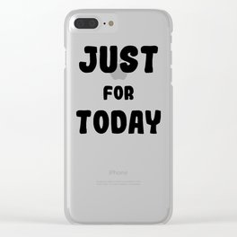 Just for today Clear iPhone Case