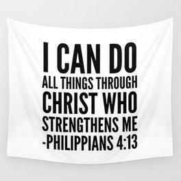 I CAN DO ALL THINGS THROUGH CHRIST WHO STRENGTHENS ME PHILIPPIANS 4:13 Wall Tapestry