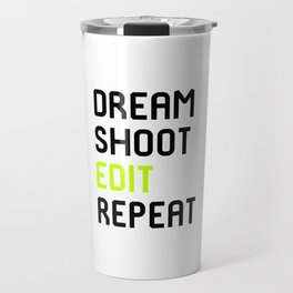 Dream Shoot Edit Repeat Film School Travel Mug