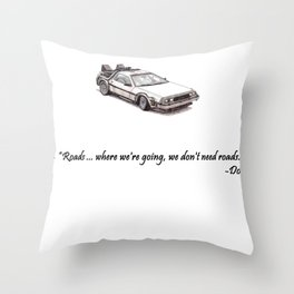 """Delorean - """"Roads ... where we're going, we don't need roads."""" - Doc Throw Pillow"""